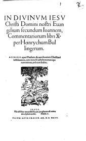 In divinum Jesu Christi Domini Nostri Evangelium secundum Joannem Commentarii: Libri 10