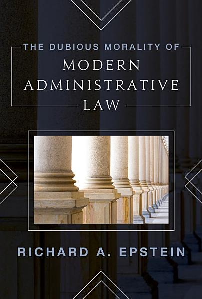 Download The Dubious Morality of Modern Administrative Law Book