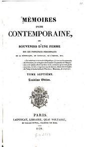 Mémoires d'une contemporaine: ou souvenirs d'une femme sur les principaux personnages de la république, du consulat, de l'empire, etc, Volume7