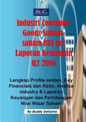 Saham-Saham Industri Consumer Goods di BEI per Laporan Keuangan Q2 2016: Lengkap Profile emiten, Key Financials dan Ratio, Analisa industry & Laporan Keuangan dan Perhitungan Nilai Wajar Saham