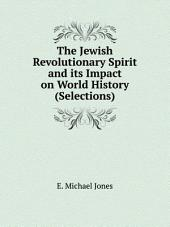 The Jewish Revolutionary Spirit and its Impact on World History (Selections)