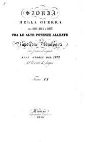 Storia della guerra del 1813, 1814 e 1815 fra le alte potenze alleate e Napoleone Bonaparte: che forma il seguito alla storia del 1812 del conte di Segur, Volume 1