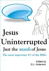 Jesus Uninterrupted: The Most Important 4% Of The Bible