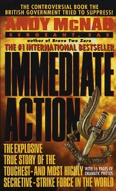 Immediate Action: The Explosive True Story of the Toughest-and Most Highly Secretive-Strike Force in the World