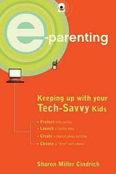 E-Parenting: Keeping Up with Your Tech-Savvy Kids
