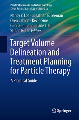 Target Volume Delineation and Treatment Planning for Particle Therapy PDF