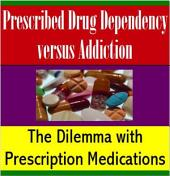 Prescribed Drug Dependency versus Addiction: The Dilemma with Prescription Medications