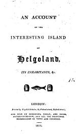 An account of the interesting island of Helgoland, its inhabitants, &c