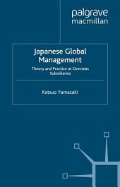 Japanese Global Management: Theory and Practice at Overseas Subsidiaries
