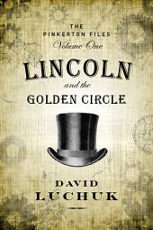 Lincoln and the Golden Circle: The Pinkerton Files, Volume 1