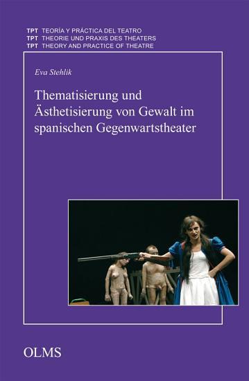 Thematisierung und   sthetisierung von Gewalt im spanischen Gegenwartstheater PDF
