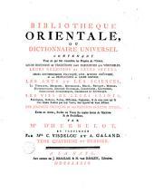 Bibliothèque orientale, ou Dictionnaire universel contenant tout ce qui fait connoître les peuples de l'Orient: Volume4