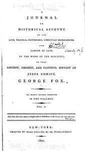 A Journal Or Historical Account of the Life, Travels, Sufferings, Christian Experiences, and Labour of Love, in the Work of the Ministry, of that Ancient, Eminent, and Faithful Servant of Jesus Christ, George Fox: Volume 2