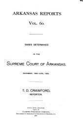 Arkansas Reports: Cases Determined in the Supreme Court of Arkansas, Volume 60