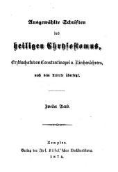 Ausgewählte Schriften des heiligen Chrysostomus...nach dem Urtexte übersetzt: mit einer kurzen Lebensbeschreibung des Heiligen, Band 2