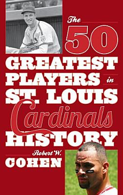 The 50 Greatest Players in St  Louis Cardinals History PDF