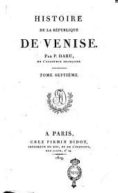 Histoire de la République de Venise. Par P. Daru, de l'Académie française. Tome premier [-septième]: 7