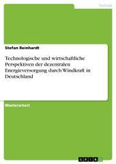 Technologische und wirtschaftliche Perspektiven der dezentralen Energieversorgung durch Windkraft in Deutschland