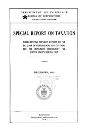 Special Report on Taxation Supplementing Previous Reports on the Taxation of Corporations and Covering the Tax Movement Throughout the United States During 1912