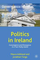 Politics in Ireland: Convergence and Divergence in a Two-Polity Island