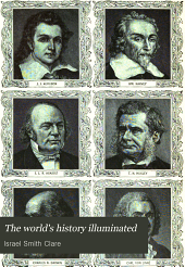 The world's history illuminated: containing a record of the human race from the earliest historical period to the present time ... in national and social life, civil government, religion, literature, science and art ... comp., arranged and written by Israel Smith Clare ... Reviewed, verified and endorsed by the professors of history in five American universities, Volume 8