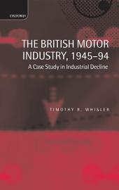 The British Motor Industry, 1945-94: A Case Study in Industrial Decline