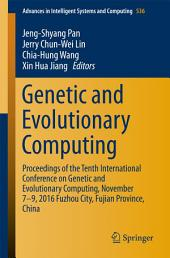 Genetic and Evolutionary Computing: Proceedings of the Tenth International Conference on Genetic and Evolutionary Computing, November 7-9, 2016 Fuzhou City, Fujian Province, China
