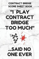 Contract Bridge Score Sheet Book: Scorebook of 100 Score Sheet Pages for Contract Bridge Card Games, 6 by 9 Inches, Funny Too Much White Cover