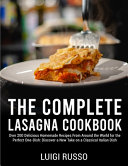 The Complete Lasagna Cookbook  Over 200 Delicious Homemade Recipes From Around the World for the Perfect One Dish  Discover a New Take on a Classical PDF