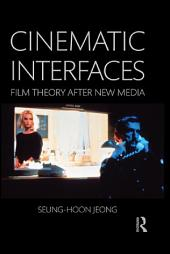 Cinematic Interfaces: Film Theory After New Media