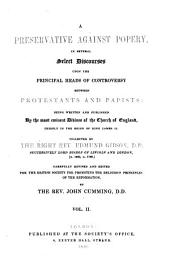 A Preservative Against Popery, in Several Select Discourses Upon the Principal Heads of Controversy Between Protestants and Papists: Being Written and Published By the Most Eminent Divines of the Church of England, Chiefly in the Reign of King James II, Volume 2