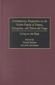 Contemporary Perspectives on the Native Peoples of Pampa  Patagonia  and Tierra Del Fuego PDF