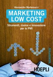 Marketing Low Cost : Strumenti, risorse e innovazioni per le PMI