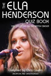 The Ella Henderson Quiz Book: 100 Questions on the British Singer