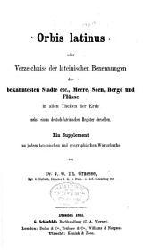 Orbis latinus, oder Verzeichniss der lateinischen Benennungen der bekanntesten Städte etc., Meere, Seen, Berge und Flüsse in allen Theilen der Erde nebst einem deutsch-lateinischen Register derselben