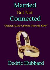 Married But Not Connected: Saying I Don't Before You Say I Do