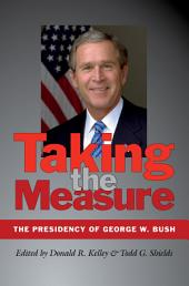 Taking the Measure: The Presidency of George W. Bush