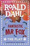Fantastic Mr Fox: A Play