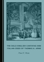 The Solo English Cantatas and Italian Odes of Thomas A  Arne PDF