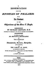 A Dissertation Upon the Epistles of Phalaris with an Answer to the Objections of the Hon. C. Boyle
