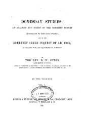 Domesday Studies: An Analysis and Digest of the Somerset Survey (according to the Exon Codex), and of the Somerset Gheld Inquest of A. D. 1084, as Collated With, and Illustrated By, Domesday, Volume 1