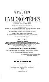 Species hyménoptères d'Europe & d'Algérie: Rédigé d'après les principales collections, les mémoires les plus récents des auteurs et les communications des entomologistes spécialistes, Volume3