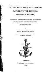On the Adaptation of External Nature to the Physical Condition of Man: Principally with Reference to the Supply of His Wants and the Exercise of His Intellectual Faculties, Volume 2