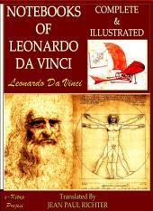 Notebooks of Leonardo Da Vinci: Complete & Illustrated