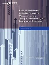 Guide to Incorporating Reliability Performance Measures into the Transportation Planning and Programming Processes