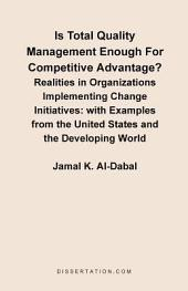 Is Total Quality Management Enough for Competitive Advantage?: Realities in Organizations Implementing Change Initiatives with Examples from the United States and the Developing World