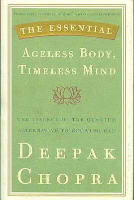The Essential Ageless Body  Timeless Mind PDF