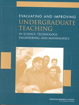 Evaluating and Improving Undergraduate Teaching in Science  Technology  Engineering  and Mathematics PDF