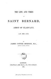 The Life and Times of Saint Bernard, Abbot of Clairvaux, A.D. 1091-1153: Parts 1091-1153