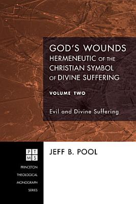 God s Wounds  Hermeneutic of the Christian Symbol of Divine Suffering  Volume Two PDF